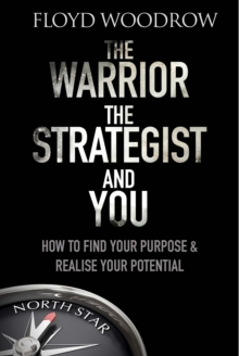 The Warrior, the Strategist and You : How to Find Your Purpose and Realise Your Potential, Paperback Book