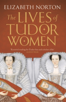 The Lives of Tudor Women, Paperback Book
