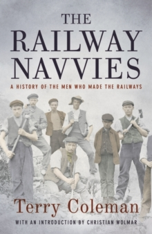 The Railway Navvies : A History of the Men who Made the Railways, Hardback Book