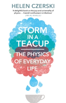 Storm in a Teacup : The Physics of Everyday Life, Paperback Book