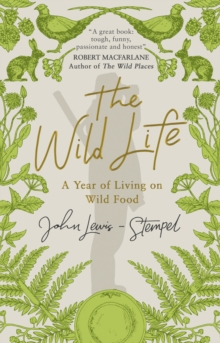 The Wild Life : A Year of Living on Wild Food, Paperback Book