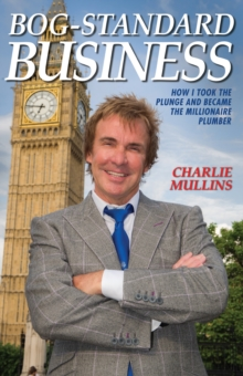 Bog-Standard Business : How I Took the Plunge and Became the Millionaire Plumber, Paperback Book
