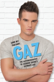 Gaz (and My Parsnip) : The Autobiography of Geordie Shore's Ultimate Lad, Paperback Book