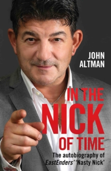 In the Nick of Time : The Autobiography of John Altman, Eastenders' Nick Cotton, Hardback Book