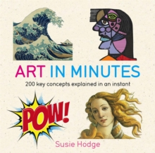 Art in Minutes : 200 Key Concepts Explained in an Instant, Paperback Book