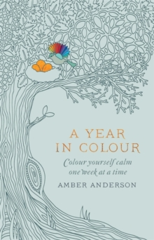 A Year in Colour : A Drawing a Week to Colour Yourself Calm, Paperback Book