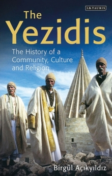 The Yezidis : The History of a Community, Culture and Religion, Paperback Book