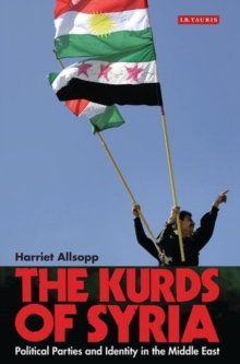 The Kurds of Syria : Political Parties and Identity in the Middle East, Paperback Book