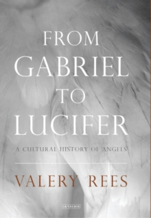 From Gabriel to Lucifer : A Cultural History of Angels, Paperback Book