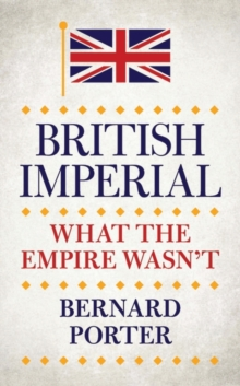 British Imperial : What the Empire Wasn't, Hardback Book