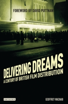 Delivering Dreams : A Century of British Film Distribution, Paperback Book