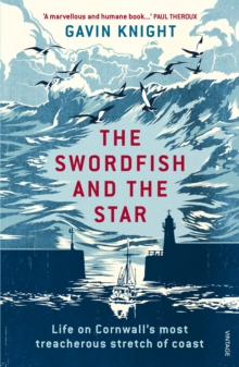 The Swordfish and the Star : Life on Cornwall's Most Treacherous Stretch of Coast, Paperback Book