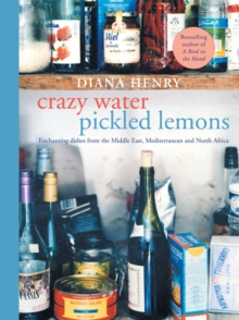 Crazy Water, Pickled Lemons : Enchanting Dishes from the Middle East, Mediterranean and North Africa, Paperback Book