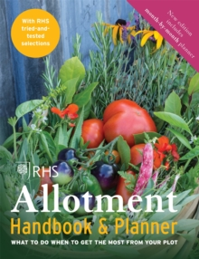 The RHS Allotment Handbook & Planner : What to Do When to Get the Most from Your Plot, Paperback Book