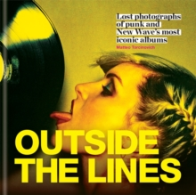 Outside the Lines : Lost Photographs of Punk and New Wave's Most Iconic Albums, Hardback Book