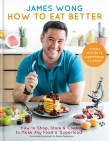 How to Eat Better : How to Shop, Store & Cook to Make Any Food a Superfood, Hardback Book