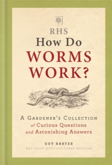 RHS How Do Worms Work? : A Gardener's Collection of Curious Questions and Astonishing Answers, Hardback Book
