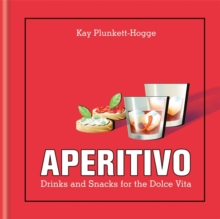 Aperitivo : Drinks and Snacks for the Dolce Vita, Hardback Book