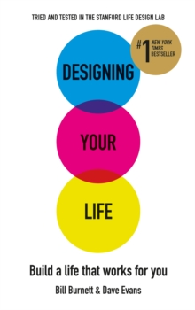 Designing Your Life : Build a Life That Works for You, Paperback Book