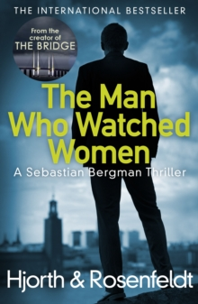 The Man Who Watched Women : Scandinavian Crime Writing at its Best from the Creators of Hit TV Series the Bridge, Paperback Book