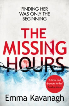 The Missing Hours : A compulsive psychological thriller from a former police psychologist, Paperback Book