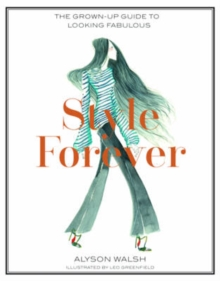 Style Forever : How to Look Fabulous Every Age, Hardback Book
