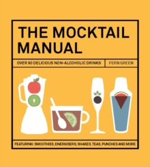 The Mocktail Manual : Smoothies, Energisers, Presses, Teas, and Other Non-Alcoholic Drinks, Hardback Book