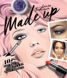 Make Up Your Face : Made Up: 40+ Easy Make-Up Tutorials & DIY Beauty Products, Hardback Book