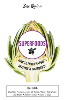 Superfoods : How to Enjoy Nature's Healthiest Ingredients, Hardback Book