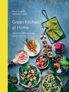 Green Kitchen at Home : Quick and Healthy Food for Every Day, Hardback Book