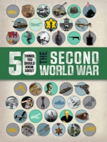 50 Things You Should Know About the Second World War, Paperback Book