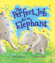 Storytime: The Perfect Job for an Elephant, Hardback Book