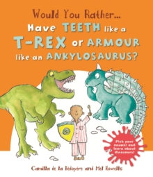 Would You Rather: Have the Teeth of a T-Rex or the Armour of an Ankylosaurus?, Paperback Book