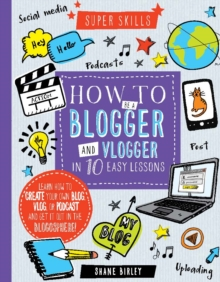 Super Skills: How to be a Blogger & Vlogger in 10 Easy Lessons, Hardback Book