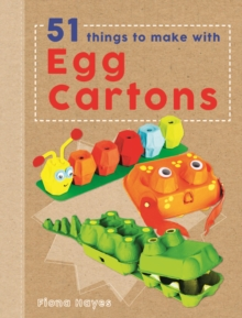 Crafty Makes: 51 Things to Make with Egg Cartons, Hardback Book