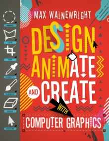 Design, Animate and Create with Computer Graphics, Paperback Book