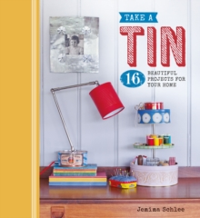 Take a Tin : 16 Beautiful Projects for Your Home, Paperback Book