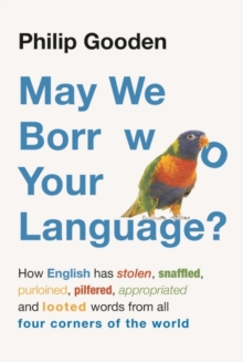 May We Borrow Your Language? : How English Steals Words from All Over the World, Hardback Book