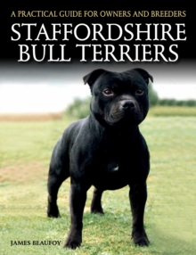 Staffordshire Bull Terriers : A Practical Guide for Owners and Breeders, Paperback Book