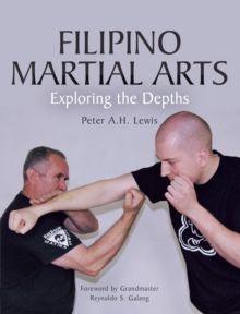 Filipino Martial Arts : Exploring the Depths, Paperback Book