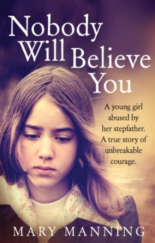 Nobody Will Believe You : A Story of Unbreakable Courage, Paperback Book