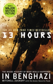 13 Hours : The explosive true story of how six men fought a terror attack and repelled enemy forces, Paperback Book