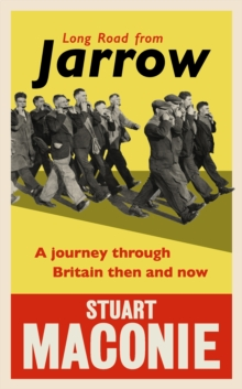 Long Road from Jarrow : A Journey Through Britain Then and Now, Hardback Book