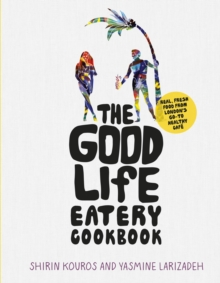 The Good Life Eatery Cookbook, Hardback Book