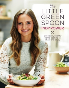 The Little Green Spoon : Deliciously Healthy Home-Cooking to Share and Enjoy, Hardback Book