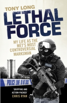 Lethal Force : My Life as the Met's Most Controversial Marksman, Hardback Book