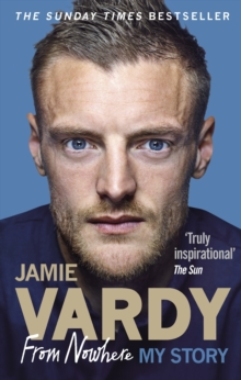 Jamie Vardy: From Nowhere, My Story, Paperback Book