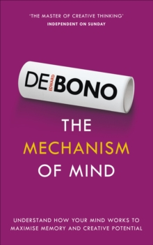 The Mechanism of Mind : Understand How Your Mind Works to Maximise Memory and Creative Potential, Paperback Book