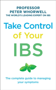 Take Control of Your IBS : The Complete Guide to Managing Your Symptoms, Paperback Book