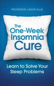 The One-Week Insomnia Cure : Learn to Solve Your Sleep Problems, Paperback Book